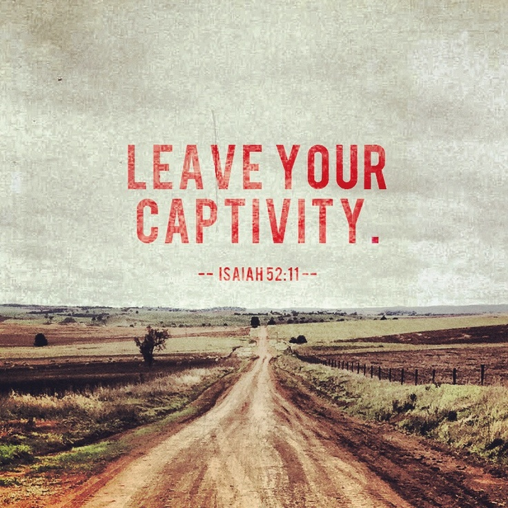 leave your capativity scripture quote