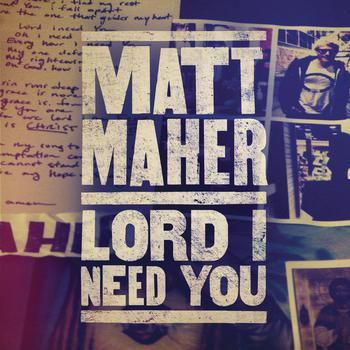 matt maher lord i need you